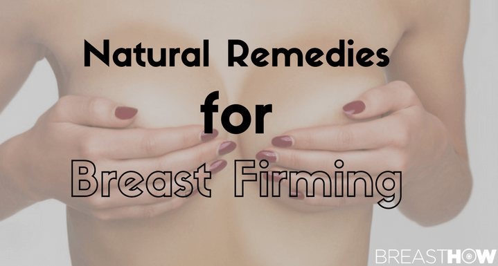 5 Amazing Natural Remedies for Breast Firming