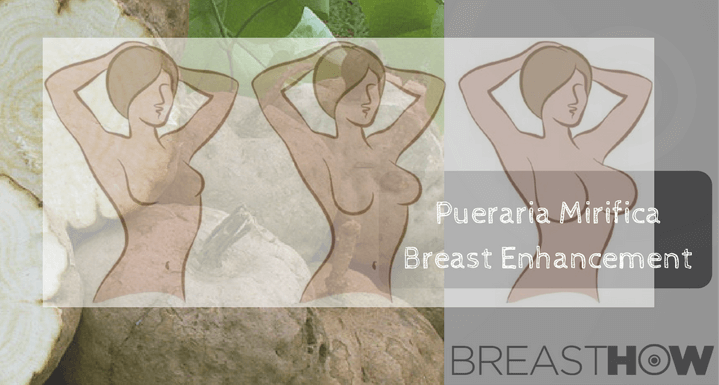 Pueraria Mirifica Breast Enhancement