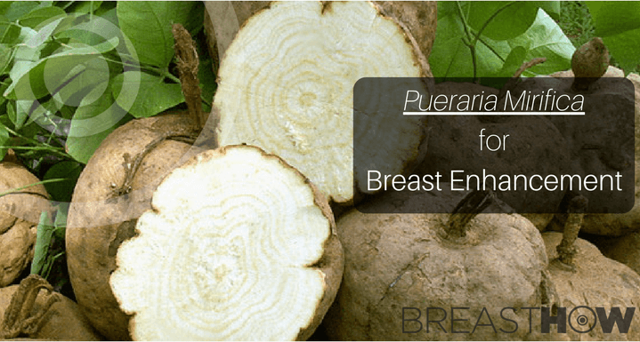 Pueraria Mirifica for Breast Enhancement