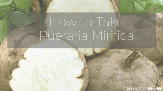 How to Take Pueraria Mirifica For Accelerated Results